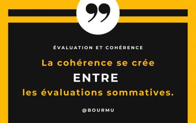 La cohérence se crée entre les évaluations sommatives.